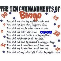 Click to order printed t-shirt 0968... The 10 Commandments of Bingo Thou shall not sit in thy neighbor´s lucky seat. Thou shall not....