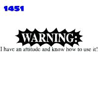Click here to Order design 1451b... Warning I have an attitude and know how to use it!. (1st quality t-shirts, sweatshirts, tank tops, baby doll tees, scoop neck tshirts and hooded fleece)