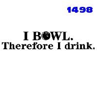 Click to order printed t-shirt 1498b... I Bowl Therefore I drink.