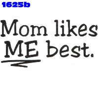 Click to order printed t-shirt 1625b... Mom likes ME best.