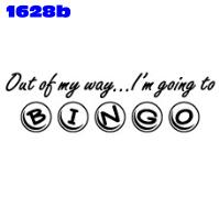 Click to order printed t-shirt 1628b... Out of my way... I'm going to Bingo