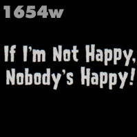 Click to order printed t-shirt 1654w... If I'm Not Happy, Nobod'y Happy!