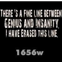 Click to order printed t-shirt 1656w... There's a Fine Line Between Genius and Insanity, I Have Erased this Line.