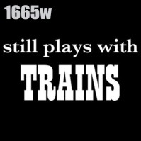 Click to order printed t-shirt 1665w... still plays with Trains