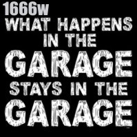 Click to order printed t-shirt 1666w... What Happens in the Garage Stays in the Garage