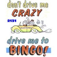 Click to order printed t-shirt 2131... don´t drive me Crazy drive me to Bingo!