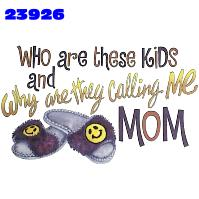 Click to order printed t-shirt 23926... Who are these Kids and Why are they calling me MOM