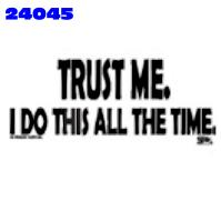 Click to order printed t-shirt 24045... Trust Me I Do This All The Time. printed t-shirts, hoodies, sweatshirts, tank tops, funny t-shirts, tshirts, tees)