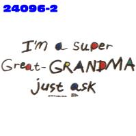 Click to order printed t-shirt 24096x2... I'm a Super Great-Grandma just ask