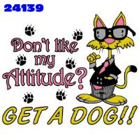 Click to order printed t-shirt 24139... Don't like my Attitude? Get A Dog!!. printed t-shirts, hoodies, sweatshirts, tank tops, funny t-shirts, tshirts, tees)