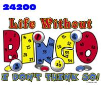 Click to order printed t-shirt 24200... Life Without Bingo I Don't Think So!