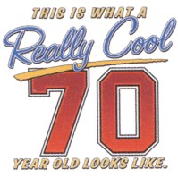 Click to order printed t-shirt 24251... This is What a Really Cool 70 Year Old Looks Like.