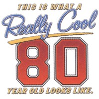 Click to order printed t-shirt 24252... This is What a Really Cool 80 Year Old Looks Like.