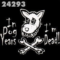 Click to order printed t-shirt 24293... In Dog Years I'm Dead