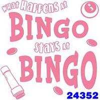 Click to order printed t-shirt 24352... What Happens at Bingo Stays at Bingo
