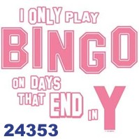 Click to order printed t-shirt 24353... I Only Play Bingo on Days That End in Y