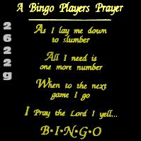 Click to order printed t-shirt 2622g... A Bingo Players Prayer As I lay me down to slumber All I need is one more number When to the next game I go I Pray the Lord I yell...BINGO