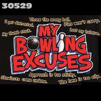 Click to order printed t-shirt 30529... My Bowling Excuses Threw the wrong ball. I got distracted. Pin's won't carry. My thumb stuck. Lost my balance. ... (2 sided w/matching front crest)