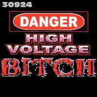 Click here to Order design 30924... Danger High Voltage B*tch. (1st quality t-shirts, sweatshirts, tank tops, baby doll tees, scoop neck tshirts and hooded fleece)