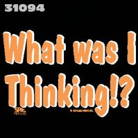 Click to order printed t-shirt 31094... What was I Thinking!?. printed t-shirts, hoodies, sweatshirts, tank tops, funny t-shirts, tshirts, tees)
