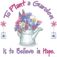 Click to order printed t-shirt 31289... To Plant a Garden is to Believe in Hope