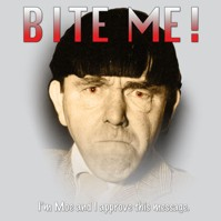 Click to order printed t-shirt 41450... Bite Me I'm Moe and I approve this message.