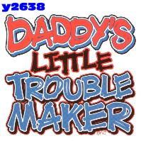 Click to order printed t-shirt y2638... Daddy's little Trouble Maker  youth sized print