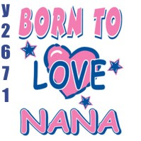 Click to order printed t-shirt y2671... Born to love nana (Youth Size Print)