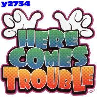 Click here to Order design y2734... Here Comes Trouble (Youth Size Print). (1st quality t-shirts, sweatshirts, tank tops, baby doll tees, scoop neck tshirts and hooded fleece)